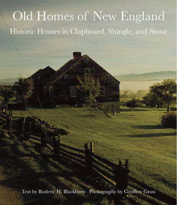 Old Homes of New England: Historic Houses in Clapboard, Shingle, and Stone (Hardback)