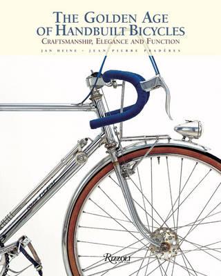 The Golden Age of Handbuilt Bicycles: Craftsmanship, Elegance, and Function (Hardback)