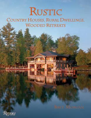 Rustic: Country Houses, Dwellings, Wooded Retreats (Hardback)