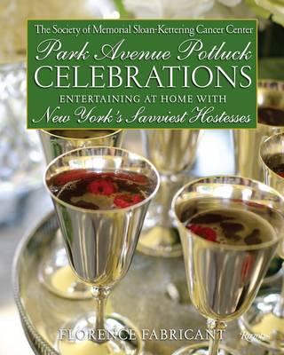 Park Avenue Potluck Celebrations: A Year of Entertaining Graciously with New York's Savviest Hostesses (Hardback)