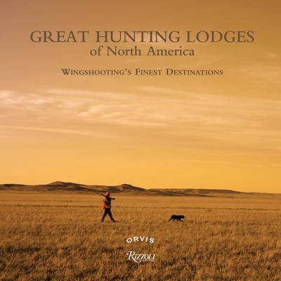 Great Hunting Lodges of North America (Hardback)
