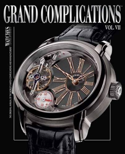 Grand Complications: v. 7: High Quality Watchmaking (Hardback)