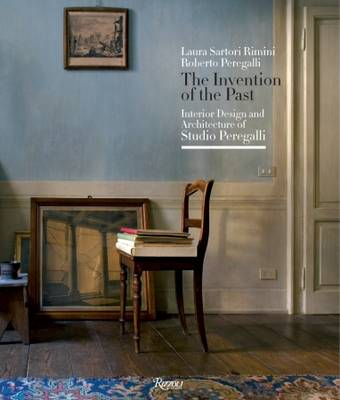 The Invention of the Past: Interior Design and Architecture of Studio Peregalli (Hardback)