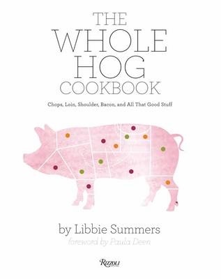 The Whole Hog Cookbook: Chops, Loin, Shoulder, Bacon, and All That Good Stuff (Hardback)