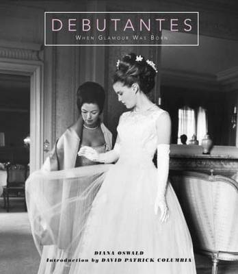 Debutantes: When Glamour Was Born. A Celebration of Fashion, Parties, and Timeless Beauty (Hardback)