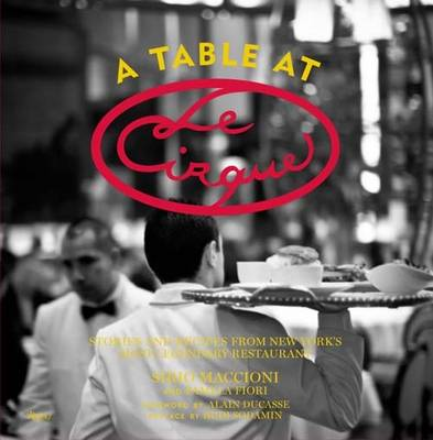 Table at Le Cirque: Stories and Recipes from New York's Most Legendary Restaurant (Hardback)