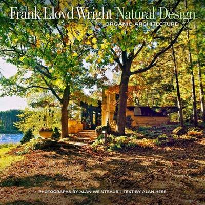 Frank Lloyd Wright: Natural Design, Organic Architecture: Lessons for Building Green from an American Original (Hardback)