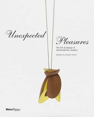 Unexpected Pleasures: The Art and Design of Contemporary Jewelry (Hardback)