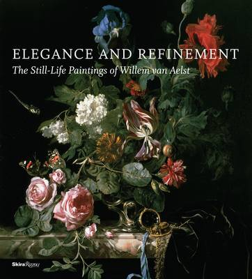 Elegance and Refinement: The Still-life Paintings of Willem Van Elst (Hardback)