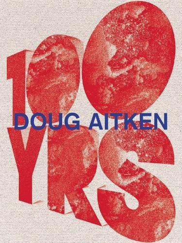 Doug Aitken: 100 Yrs (Hardback)