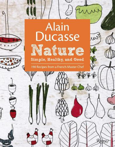 Alain Ducasse Nature: Simple, Healthy, and Good (Hardback)