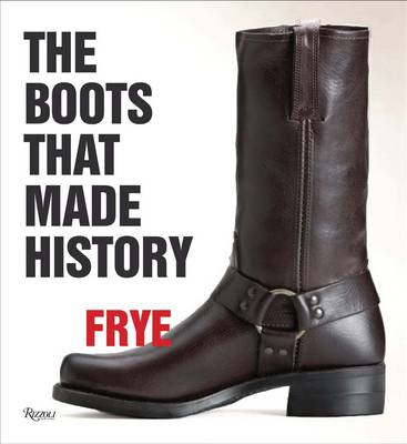 Frye: The Boots That Made History (Hardback)