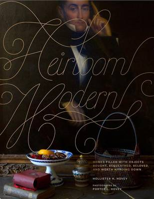 Heirloom Modern: Homes Filled with Objects Bought, Bequeathed, Beloved, and Worth Handing Down (Hardback)