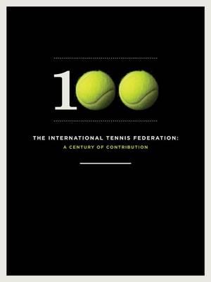 The International Tennis Federation: A Century of Contribution (Hardback)