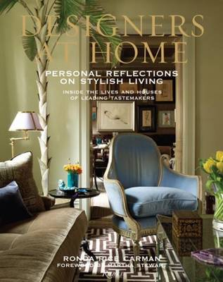 Designers at Home: Personal Reflections on Stylish Living: Inside the Lives and Houses of Leading Tastemakers (Hardback)