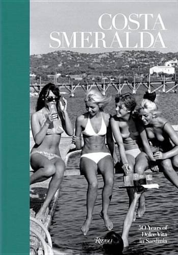 Costa Smeralda: 50 Years of Dolce Vita in Sardinia (Hardback)