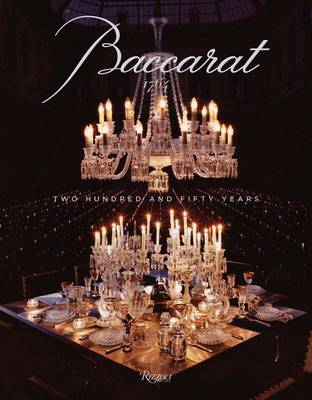 Baccarat: 250 Years of Craftsmanship and Creativity (Hardback)