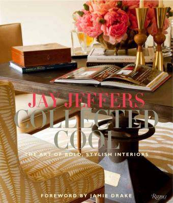 Jay Jeffers: Collected Cool : The Art of Bold, Stylish Interiors (Hardback)