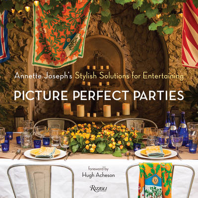 Picture Perfect Parties: Annette Joseph's Stylish Solutions for Entertaining (Hardback)