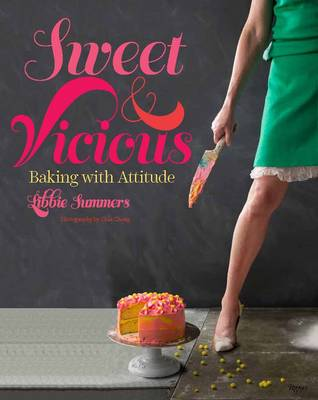 Sweet and Vicious: Baking with Attitude (Hardback)