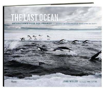 The Last Ocean: Antartica's Ross Sea Project: Saving the Most Pristine Ecosystem on Earth (Hardback)