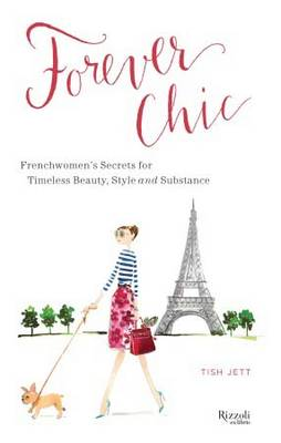 Forever Chic: Frenchwomen's Secrets for Timeless Beauty, Style, and Substance (Hardback)