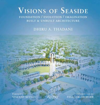 Visions of Seaside: Foundation/Evolution/Imagination. Built and Unbuilt Architecture (Hardback)