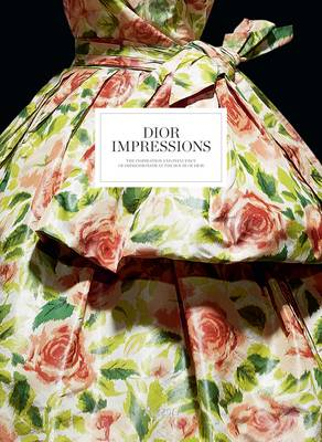 Dior Impressions: The Inspiration and Influence of Impressionism at the House of Dior (Hardback)