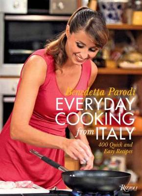 Everyday Cooking from Italy: 400 Quick and Easy Italian Recipes from Antipasti to Dessert (Hardback)