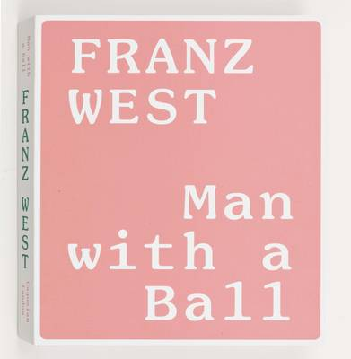 Franz West: Man with a Ball (Hardback)