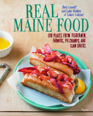 Real Maine Food: 100 Plates from Fishermen, Foragers, Pie Champs, and Clam Shacks (Hardback)