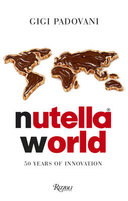 Nutella World: 50 Years of Innovation (Hardback)
