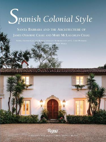 Spanish Colonial Style: Santa Barbara and the Architecture of James and Mary Craig (Hardback)