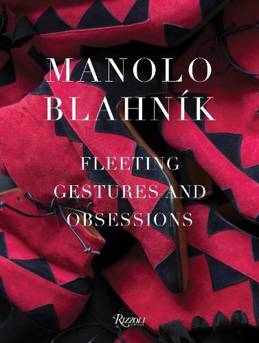 Manolo Blahnik: Fleeting Gestures and Obsessions (Hardback)