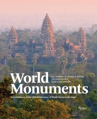 World Monuments: 50 Irreplaceable Sites to Champion Around The World (Hardback)