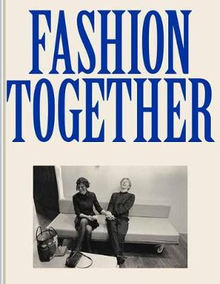 Fashion Together: Conversations with Fashion's Most Influential Collaborators (Paperback)