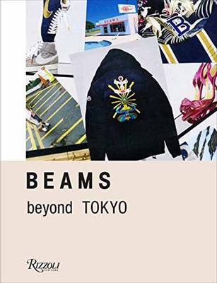 Beams: Beyond Tokyo - Innovative Fashion and Streetwear (Hardback)