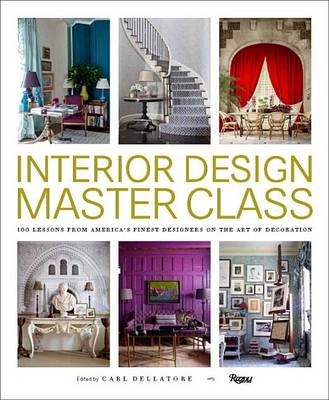 Interior Design Master Class: 100 Lessons from America's Finest Designers on the Art of Decoration (Hardback)
