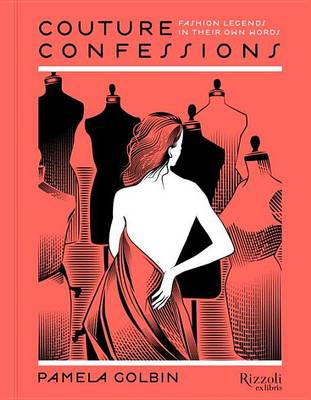 Couture Confessions: Fashion Legends in Their Own Words (Hardback)