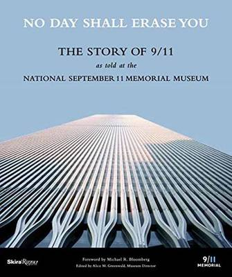 No Day Shall Erase You: The Story of 9/11 as Told at the September 11 Museum (Hardback)