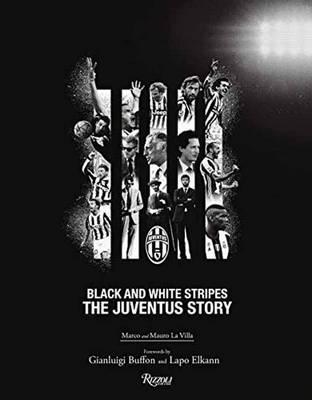 The Juventus Story: Black and White Stripes (Hardback)