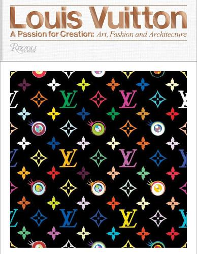 Louis Vuitton: A passion for creation: new art, fashion, and architecture (Hardback)