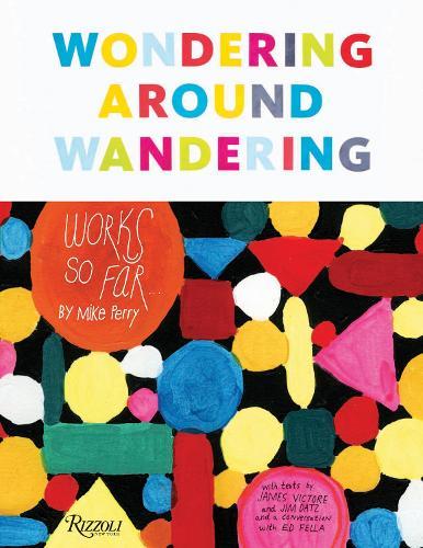 Wondering Around Wandering: Works So Far by Mike Perry (Hardback)