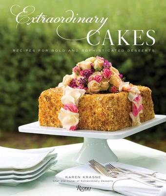 Extraordinary Cakes: Recipes for Bold and Sophisticated Desserts (Hardback)