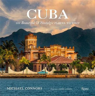 Cuba: 101 Beautiful and Nostalgic Places to Visit (Hardback)