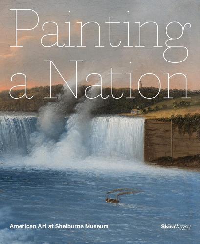 Painting a Nation: American Art at Shelburne Museum (Hardback)