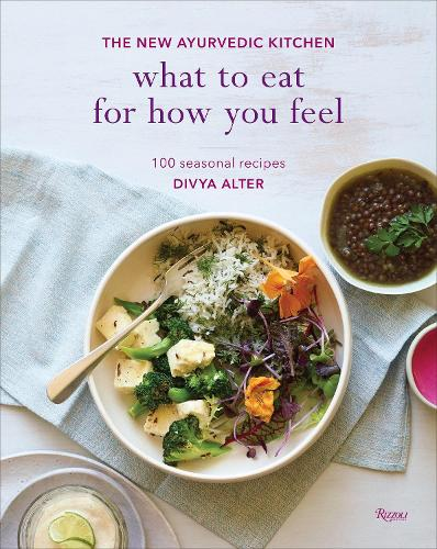 What To Eat For How You Feel: The New Ayurvedic Kitchen (Hardback)