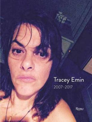 Tracey Emin: Works 2007 - 2017 (Hardback)