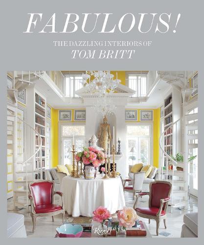 Fabulous: The Dazzling Interiors of Tom Britt (Hardback)