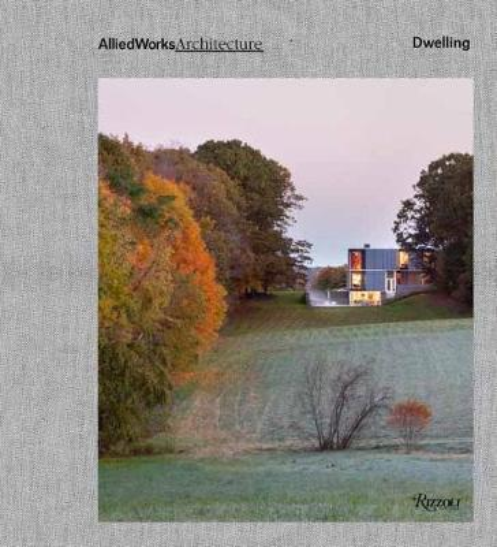 Allied Works Architecture: Dwelling (Hardback)